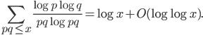 \displaystyle \sum_{pq \leq x}\frac{\log p\log q}{pq\log pq} = \log x + O(\log \log x).