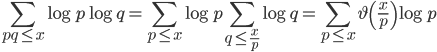 \displaystyle \sum_{pq \leq x}\log p\log q = \sum_{p \leq x}\log p\sum_{q \leq \frac{x}{p}}\log q = \sum_{p \leq x}\vartheta \left( \frac{x}{p} \right) \log p