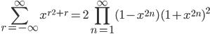 \displaystyle \sum_{r=-\infty}^{\infty}x^{r^2+r}=2\prod_{n=1}^{\infty}(1-x^{2n})(1+x^{2n})^2