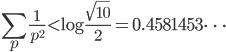 \displaystyle \sum_p\frac{1}{p^2} < \log \frac{\sqrt{10}}{2}=0.4581453\dots