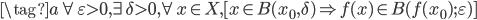 \displaystyle \tag{a} \forall \varepsilon > 0, \exists \delta > 0, \forall x \in X, [x \in B(x_0, \delta) \Rightarrow f(x) \in B(f(x_0); \varepsilon)]