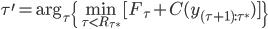 \displaystyle \tau^{\prime} = \arg_{\tau} \{ \min_{\tau < R_{\tau^{\ast}}}  [ F_\tau +C(y_{(\tau+1):\tau^{\ast}})] \}