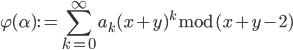 \displaystyle \varphi (\alpha) := \sum_{k=0}^{\infty}a_k(x+y)^k \bmod{(x+y-2)}