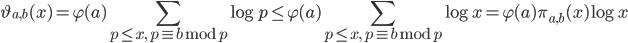 \displaystyle \vartheta_{a, b}(x) = \varphi(a)\sum_{p \leq x, \ p \equiv b \bmod{p}}\log p \leq \varphi(a) \sum_{p \leq x, \ p \equiv b \bmod{p}}\log x = \varphi(a)\pi_{a, b}(x)\log x
