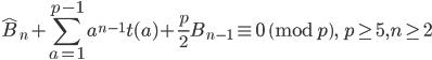 \displaystyle \widehat{B}_n+\sum_{a=1}^{p-1}a^{n-1}t(a)+\frac{p}{2}B_{n-1}\equiv 0 \pmod{p},\quad p\geq 5, n\geq 2
