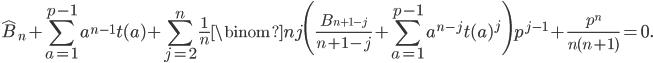 \displaystyle \widehat{B}_n+\sum_{a=1}^{p-1}a^{n-1}t(a)+\sum_{j=2}^n\frac{1}{n}\binom{n}{j}\Biggl(\frac{B_{n+1-j}}{n+1-j}+\sum_{a=1}^{p-1}a^{n-j}t(a)^j\Biggr)p^{j-1}+\frac{p^n}{n(n+1)}=0.