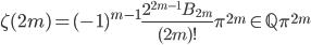 \displaystyle \zeta (2m) = (-1)^{m-1}\frac{2^{2m-1}B_{2m}}{(2m)!}\pi^{2m} \in \mathbb{Q}\pi^{2m}