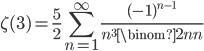 \displaystyle \zeta (3) = \frac{5}{2}\sum_{n=1}^{\infty}\frac{(-1)^{n-1}}{n^3\binom{2n}{n}}