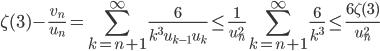 \displaystyle \zeta (3)-\frac{v_n}{u_n}  = \sum_{k=n+1}^{\infty}\frac{6}{k^3u_{k-1}u_k} \leq \frac{1}{u_n^2}\sum_{k=n+1}^{\infty}\frac{6}{k^3} \leq \frac{6\zeta (3)}{u_n^2}