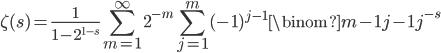 \displaystyle \zeta (s) = \frac{1}{1-2^{1-s}}\sum_{m=1}^{\infty}2^{-m}\sum_{j=1}^m(-1)^{j-1}\binom{m-1}{j-1}j^{-s}