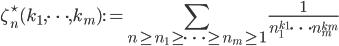 \displaystyle \zeta_n^{\star} (k_1, \dots, k_m) := \sum_{n \geq n_1 \geq \cdots \geq n_m \geq 1}\frac{1}{n_1^{k_1}\cdots n_m^{k_m}}