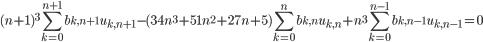 \displaystyle {\small (n+1)^3\sum_{k=0}^{n+1}b_{k, n+1}u_{k, n+1}- (34n^3+51n^2+27n+5)\sum_{k=0}^nb_{k, n}u_{k, n}+n^3\sum_{k=0}^{n-1}b_{k, n-1}u_{k, n-1}=0}