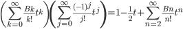 \displaystyle {\small \left( \sum_{k=0}^{\infty}\frac{B_k}{k!}t^k\right) \left( \sum_{j=0}^{\infty}\frac{(-1)^j}{j!}t^j \right) = 1-\frac{1}{2}t+\sum_{n=2}^{\infty}\frac{B_n}{n!}t^n}