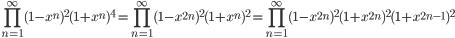 \displaystyle {\small \prod_{n=1}^{\infty}(1-x^n)^2(1+x^n)^4=\prod_{n=1}^{\infty}(1-x^{2n})^2(1+x^n)^2=\prod_{n=1}^{\infty}(1-x^{2n})^2(1+x^{2n})^2(1+x^{2n-1})^2}
