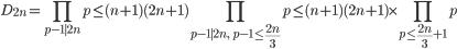 \displaystyle {\small D_{2n} = \prod_{p-1 \mid 2n}p \leq (n+1)(2n+1)\prod_{p-1 \mid 2n, \ p-1 \leq \frac{2n}{3}}p\leq (n+1)(2n+1)\times \prod_{p \leq \frac{2n}{3}+1}p}