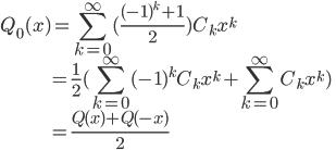 \displaystyle {Q_0(x)=\sum_{k=0}^\infty (\frac{(-1)^k+1}{2})C_kx^{k} \\ \hspace{43} =\frac{1}{2}(\sum_{k=0}^\infty (-1)^kC_kx^{k}+\sum_{k=0}^\infty C_{k}x^{k}) \\ \hspace{43} =\frac{Q(x)+Q(-x)}{2} }