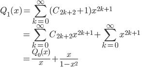 \displaystyle {Q_1(x)=\sum_{k=0}^\infty (C_{2k+2}+1)x^{2k+1} \\ \hspace{43}=\sum_{k=0}^\infty C_{2k+2}x^{2k+1}+\sum_{k=0}^\infty x^{2k+1} \\ \hspace{43} =\frac{Q_0(x)}{x}+\frac{x}{1-x^2} }