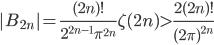 \displaystyle |B_{2n}|=\frac{(2n)!}{2^{2n-1}\pi^{2n}}\zeta (2n) > \frac{2(2n)!}{(2\pi)^{2n}}