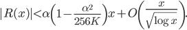 \displaystyle |R(x)| < \alpha \left( 1-\frac{\alpha^2}{256K} \right) x + O\left( \frac{x}{\sqrt{\log x}} \right).