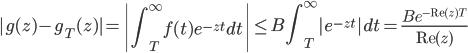 \displaystyle |g(z)-g_T(z)| = \left| \int_T^{\infty}f(t)e^{-zt}dt\right| \leq B\int_T^{\infty}|e^{-zt}|dt = \frac{Be^{-\mathrm{Re}(z)T}}{\mathrm{Re}(z)}