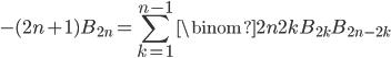 \displaystyle -(2n+1)B_{2n} = \sum_{k=1}^{n-1}\binom{2n}{2k}B_{2k}B_{2n-2k}