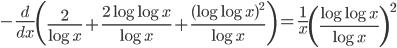 \displaystyle -\frac{d}{dx}\left( \frac{2}{\log x}+\frac{2\log \log x}{\log x}+\frac{(\log \log x)^2}{\log x} \right) = \frac{1}{x} \left( \frac{\log \log x}{\log x} \right)^2