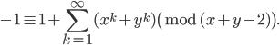 \displaystyle -1 \equiv 1+\sum_{k=1}^{\infty}(x^k+y^k) \pmod{(x+y-2)}.