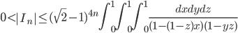 \displaystyle 0 < \left|I_n\right| \leq (\sqrt{2}-1)^{4n}\int_0^1 \! \! \int_0^1 \! \! \int_0^1 \frac{dxdydz}{(1-(1-z)x)(1-yz)}