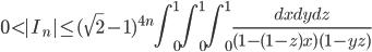 \displaystyle 0 < |I_n| \leq (\sqrt{2}-1)^{4n}\int_0^1 \! \! \int_0^1 \! \! \int_0^1 \frac{dxdydz}{(1-(1-z)x)(1-yz)}