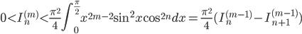 \displaystyle 0 < I_n^{(m)} < \frac{\pi^2}{4} \int_0^{\frac{\pi}{2}}x^{2m-2}\sin^2x\cos^{2n}dx = \frac{\pi^2}{4}(I_n^{(m-1)}-I_{n+1}^{(m-1)})
