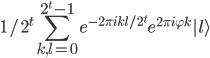 \displaystyle 1/2^t\sum_{k,l=0}^{2^t-1} e^{-2\pi ikl/2^t}e^{2\pi i\varphi k}|l\rangle