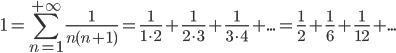 \displaystyle 1=\sum_{n=1}^{+\infty} \frac{1}{n(n+1)}=\frac{1}{1 \cdot 2}+\frac{1}{2 \cdot 3}+\frac{1}{3\cdot4}+...=\frac{1}{2}+\frac{1}{6}+\frac{1}{12}+...