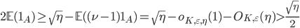 \displaystyle 2\mathbb{E}(\mathbf{1}_A) \geq \sqrt{\eta}-\mathbb{E}( (\nu-1)\mathbf{1}_A) = \sqrt{\eta}-o_{K, \varepsilon, \eta}(1)-O_{K, \varepsilon}(\eta) > \frac{\sqrt{\eta}}{2}