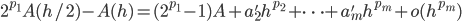 \displaystyle 2^{p_1} A(h / 2) -  A(h) = (2^{p_1} - 1) A + a'_2 h^{p_2} + \dots + a'_m h^{p_m} + o(h^{p_m})