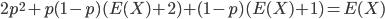\displaystyle 2p^2 + p(1-p)(E(X)+2) + (1-p)(E(X)+1) = E(X)