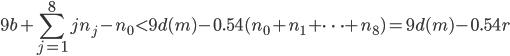 \displaystyle 9b+\sum_{j=1}^8jn_j-n_0<9d(m)-0.54(n_0+n_1+\cdots +n_8)=9d(m)-0.54r