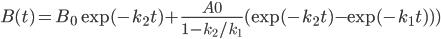 \displaystyle B(t) = B_0 \exp(-k_2 t)+\frac{A0}{1-k_2/k_1} ( \exp(-k_2 t)-\exp(-k_1 t) ) )