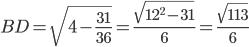 \displaystyle BD = \sqrt{4-\frac{31}{36}}=\frac{\sqrt{12^2-31}}{6} = \frac{\sqrt{113}}{6}