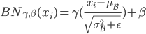 \displaystyle BN_{\gamma,\beta}(x_i)=\gamma(\frac{x_i-\mu_{\mathcal{B}}}{\sqrt{\sigma^2_{\mathcal{B}}+\epsilon}})+\beta