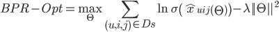 \displaystyle BPR-Opt = \max_{\Theta} \sum_{\left(u , i , j\right) \in Ds} \ln \sigma\left(\hat{x}_{uij} \left( \Theta \right) \right) - \lambda || \Theta ||^2