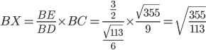 \displaystyle BX= \frac{BE}{BD}\times BC = \frac{\frac{3}{2}}{\frac{\sqrt{113}}{6}}\times \frac{\sqrt{355}}{9} = \sqrt{\frac{355}{113}}