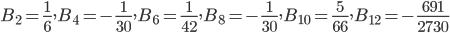 \displaystyle B_{2} = \frac{1}{6}, B_4=-\frac{1}{30}, B_6=\frac{1}{42}, B_8=-\frac{1}{30}, B_{10}=\frac{5}{66}, B_{12}=-\frac{691}{2730}