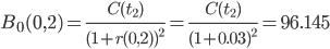 \displaystyle B_0(0,2) = \frac{C(t_2)}{(1+r(0,2))^2} = \frac{C(t_2)}{(1+0.03)^2} = 96.145