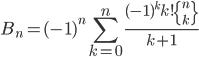 \displaystyle B_n = (-1)^n\sum_{k=0}^n\frac{(-1)^kk!\left\{ {n \atop k} \right\}}{k+1}