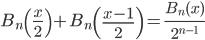 \displaystyle B_n\left( \frac{x}{2} \right) + B_n\left( \frac{x-1}{2} \right) = \frac{B_n(x)}{2^{n-1}}