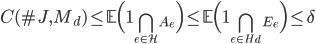 \displaystyle C(\#J, M_d) \leq \mathbb{E}\Bigl(\mathbf{1}_{\bigcap_{e \in \mathcal{H}}A_e}\Bigr) \leq \mathbb{E}\Bigl(\mathbf{1}_{\bigcap_{e \in H_d}E_e} \Bigr) \leq \delta