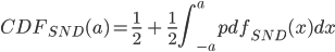 \displaystyle CDF_{SND}(a)=\frac{1}{2}\  +\  \frac{1}{2}\int_{-a}^a pdf_{SND}(x)dx