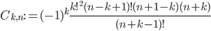 \displaystyle C_{k, n} := (-1)^k\frac{k!^2(n-k+1)!(n+1-k)(n+k)}{(n+k-1)!}