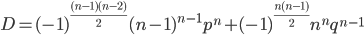 \displaystyle D=(-1)^{\frac{(n-1)(n-2)}{2}}(n-1)^{n-1}p^n+(-1)^{\frac{n(n-1)}{2}}n^nq^{n-1}