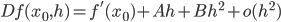 \displaystyle D_\mathrm{f}(x_0, h) = f'(x_0) + A h + B h^2 + o(h^2)